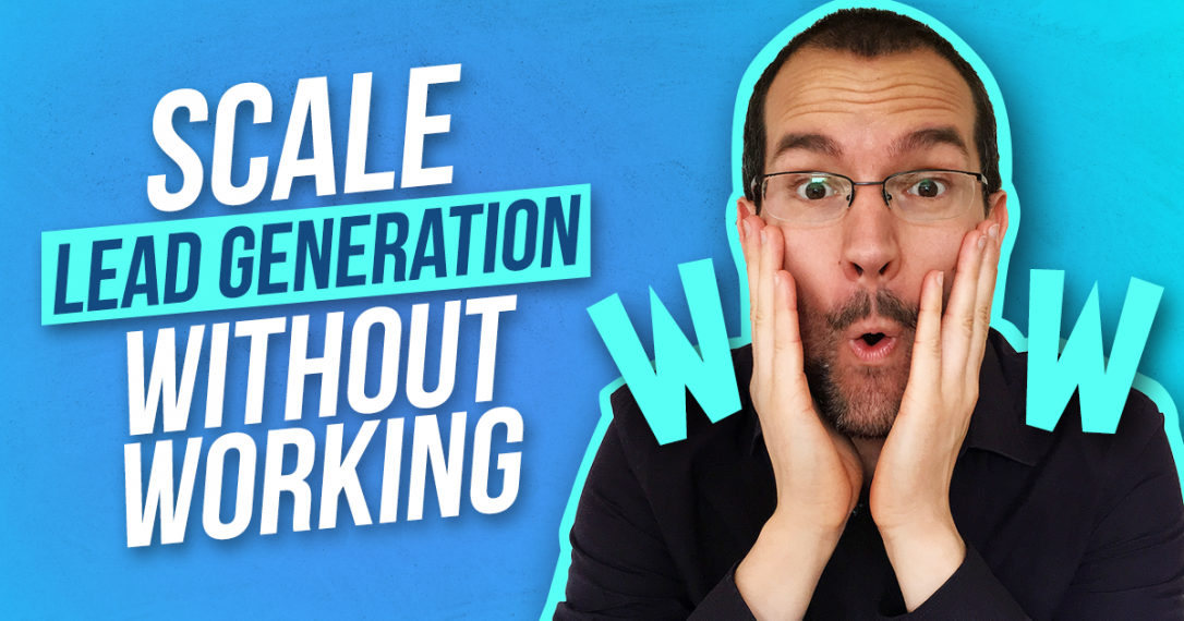 Quick & Easy Way To Scale Your Lead Generation Strategies