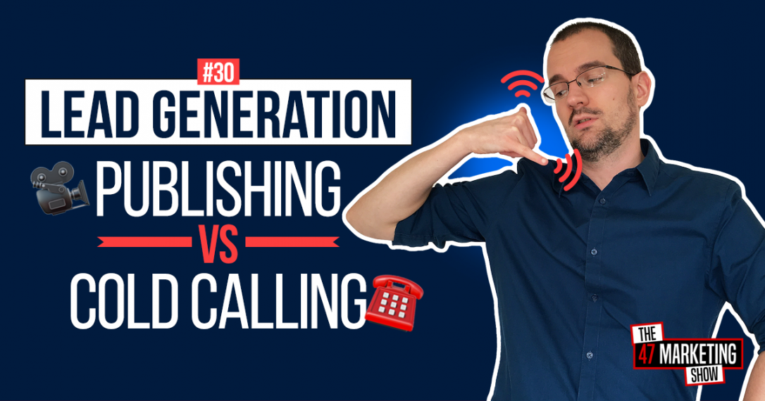 Lead Generation Strategies: Publishing vs Cold Calling