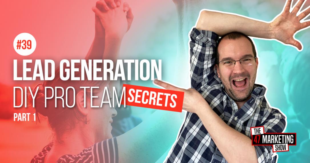 Lead Generation Secrets: How to Build a Pro Team - Part 1