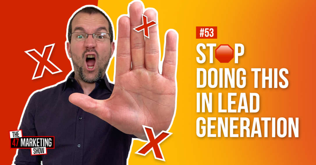 STOP Doing This In Your Marketing & Lead Generation Now!
